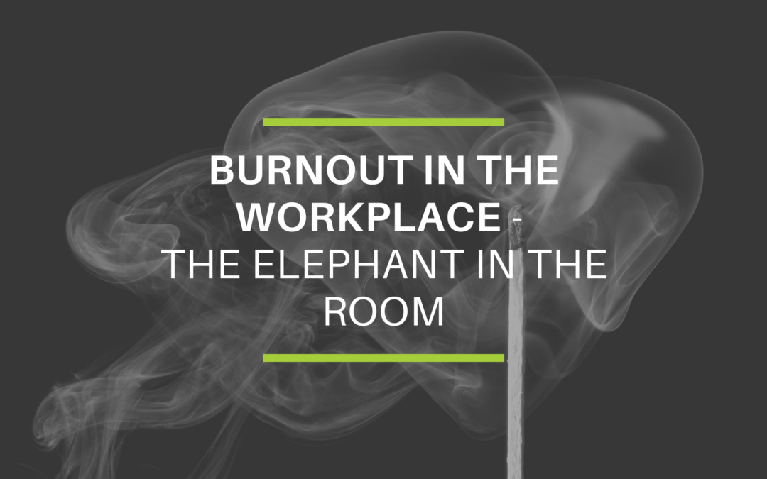 Burnout in the Workplace – The Elephant in the Room