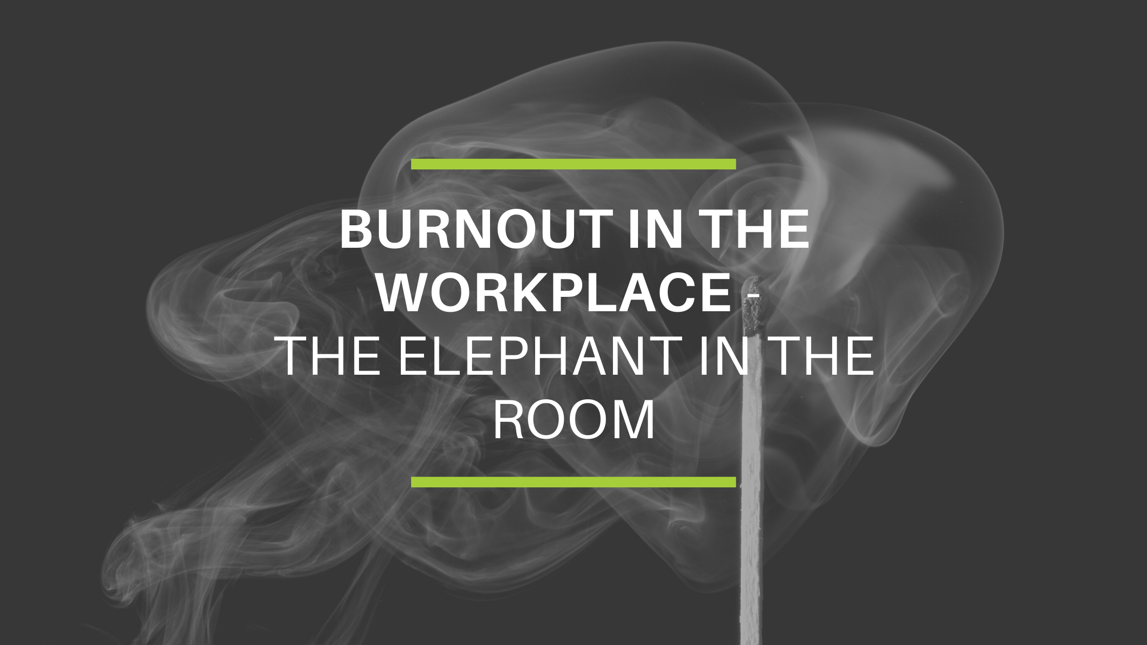 Burnout in the Workplace - The Elephant in the Room