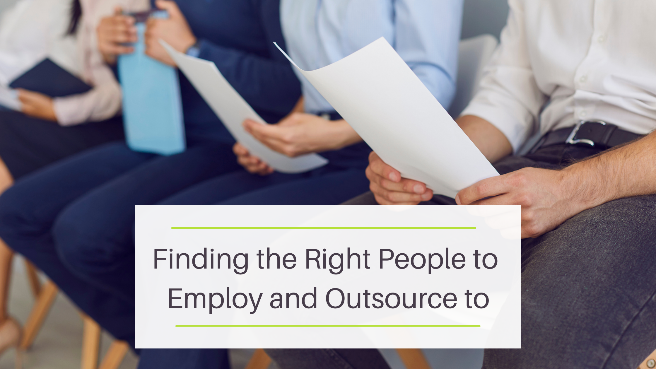 Finding the right people to employ and outsource to
