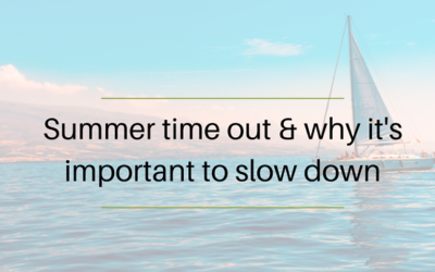 Summer time out & why it's important to slow down